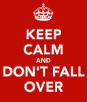Keep-calm-and-don-t-fall-over